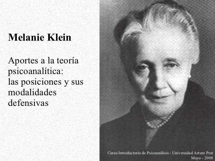 Melanie Klein Aportes a la teoría psicoanalítica: las posiciones y sus modalidades defensivas Curso Introductorio de Psico...