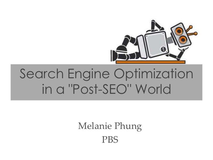 "Search Engine Optimization   in a ""Post-SEO"" World        Melanie Phung            PBS"