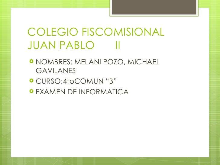 "COLEGIO FISCOMISIONAL  JUAN PABLO  II <ul><li>NOMBRES: MELANI POZO, MICHAEL GAVILANES </li></ul><ul><li>CURSO:4toCOMUN ""B""..."