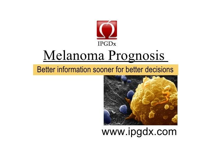 Melanoma Prognosis  www.ipgdx.com Better information sooner for better decisions