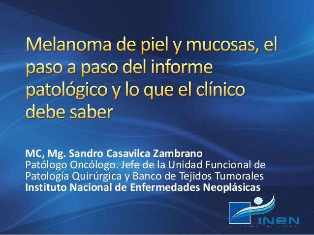 MC, Mg. Sandro Casavilca Zambrano Patólogo Oncólogo. Jefe de la Unidad Funcional de Patología Quirúrgica y Banco de Tejido...