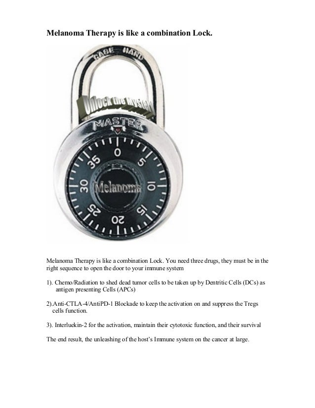 Melanoma Therapy is like a combination Lock.Melanoma Therapy is like a combination Lock. You need three drugs, they must b...