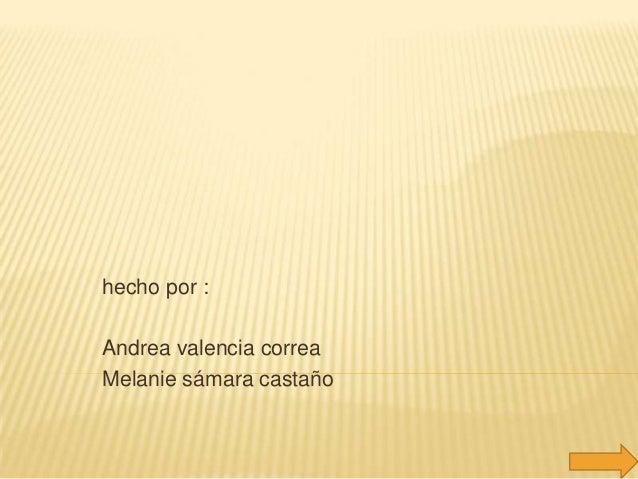 hecho por : Andrea valencia correa Melanie sámara castaño