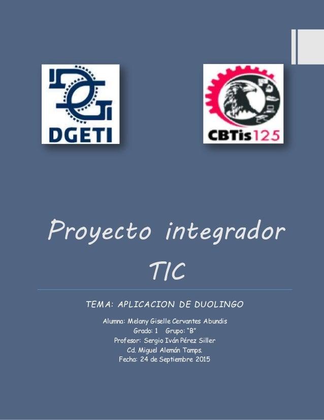 """Proyecto integrador TIC TEMA: APLICACION DE DUOLINGO Alumna: Melany Giselle Cervantes Abundis Grado: 1 Grupo: """"B"""" Profesor..."""