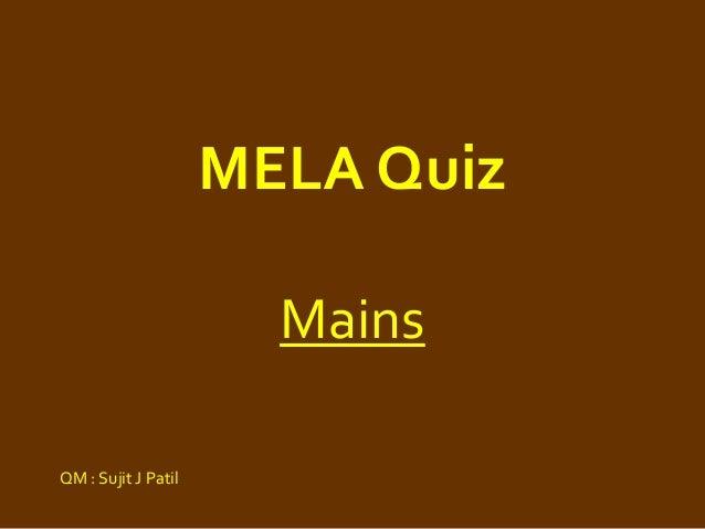 MELA Quiz Mains QM : Sujit J Patil