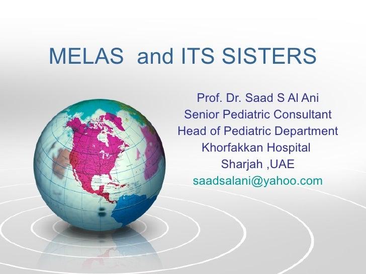 MELAS  and ITS SISTERS Prof. Dr. Saad S Al Ani Senior Pediatric Consultant Head of Pediatric Department Khorfakkan Hospita...