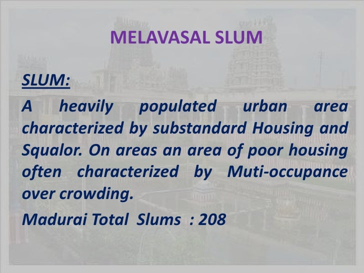 MELAVASAL SLUM<br />SLUM:<br />A heavily populated urban area characterized by substandard Housing and Squalor. On areas a...