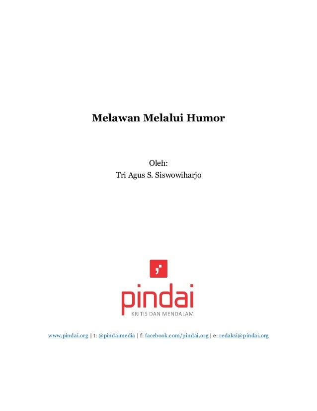 Melawan Melalui Humor Oleh: Tri Agus S. Siswowiharjo www.pindai.org | t: @pindaimedia | f: facebook.com/pindai.org | e: re...