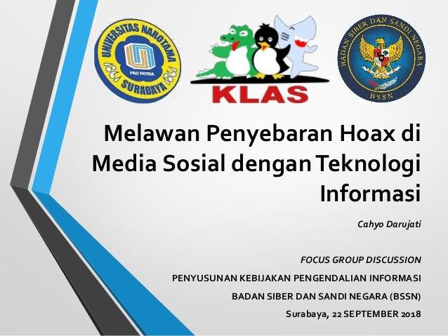 Melawan Penyebaran Hoax di Media Sosial denganTeknologi Informasi Cahyo Darujati FOCUS GROUP DISCUSSION PENYUSUNAN KEBIJAK...