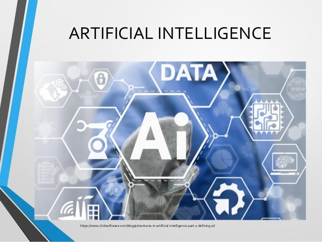 ARTIFICIAL INTELLIGENCE https://www.clicksoftware.com/blog/adventures-in-artificial-intelligence-part-1-defining-ai/