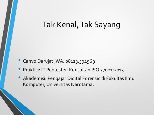 Tak Kenal,Tak Sayang • Cahyo Darujati,WA: 08123.594969 • Praktisi: IT Pentester, Konsultan ISO 27001:2013 • Akademisi: Pen...
