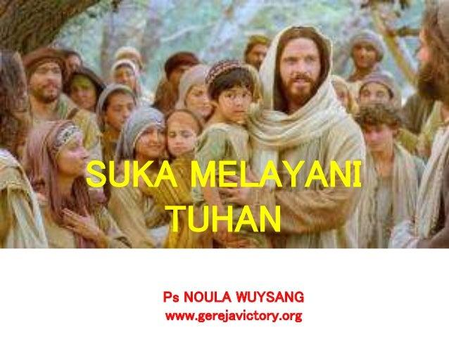 Ps NOULA WUYSANG www.gerejavictory.org SUKA MELAYANI TUHAN