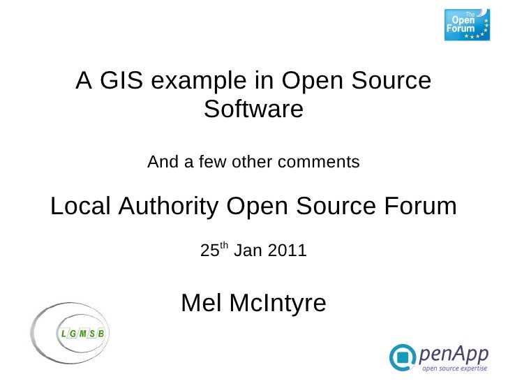 A GIS example in Open Source            Software       And a few other commentsLocal Authority Open Source Forum          ...