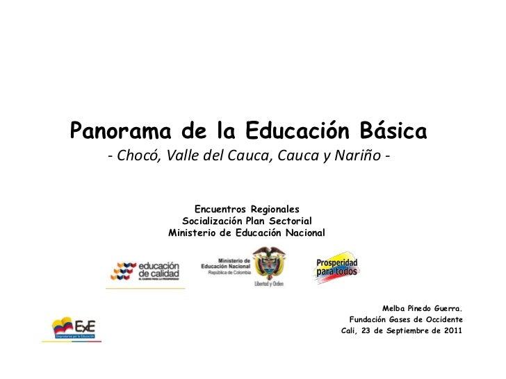 Panorama de la Educación Básica   - Chocó, Valle del Cauca, Cauca y Nariño -                 Encuentros Regionales        ...
