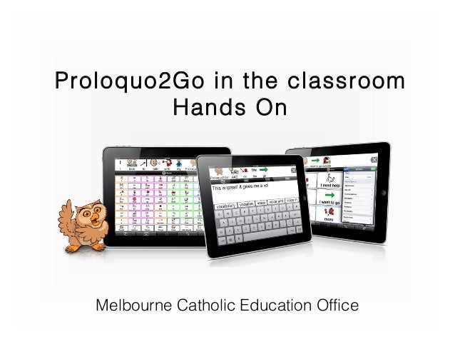 Proloquo2Go in the classroomHands OnMelbourne Catholic Education Office