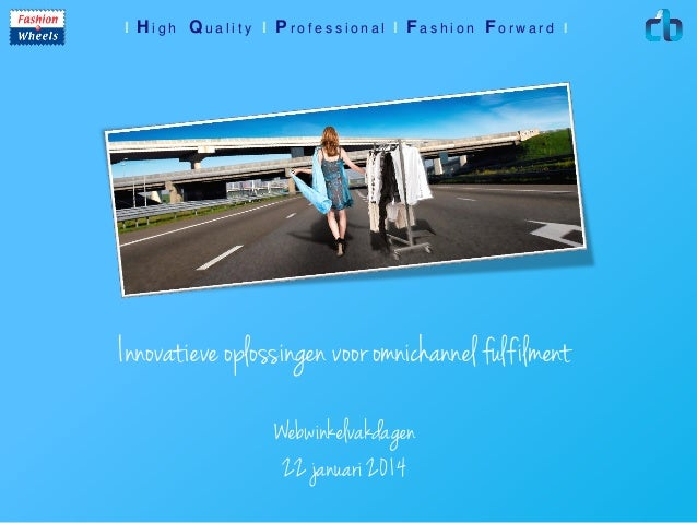 I High Quality I Professional I Fashion Forward I  Innovatieve oplossingen voor omnichannel fulfilment Webwinkelvakdagen 2...