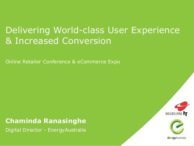 Delivering World-class User Experience & Increased Conversion Online Retailer Conference & eCommerce Expo Chaminda Ranasin...