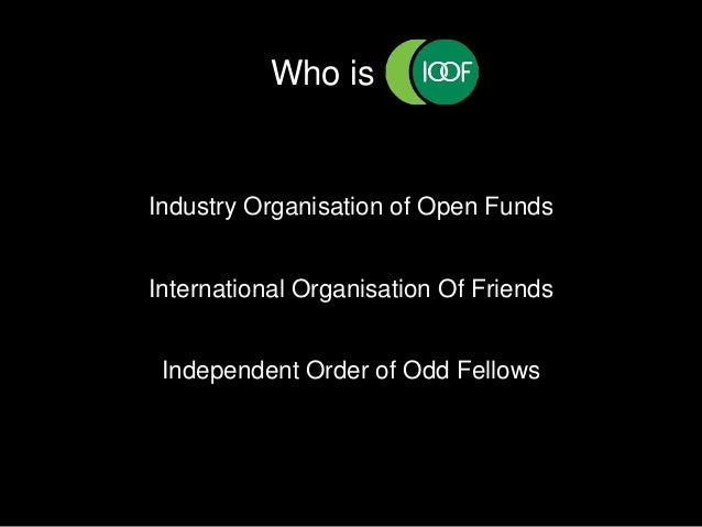 Who is . Independent Order of Odd Fellows International Organisation Of Friends Industry Organisation of Open Funds