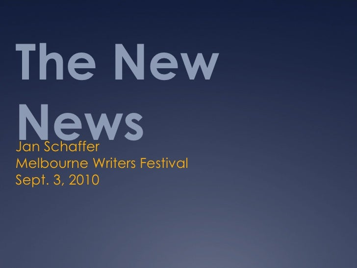 The New News Jan Schaffer Melbourne Writers Festival Sept. 3, 2010