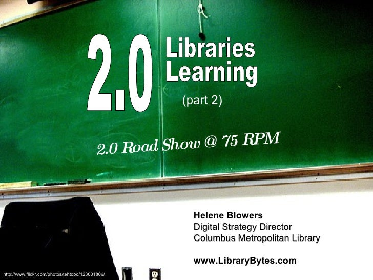 2.0 Learning 2.0 Road Show @ 75 RPM Helene Blowers Digital Strategy Director Columbus Metropolitan Library www.LibraryByte...