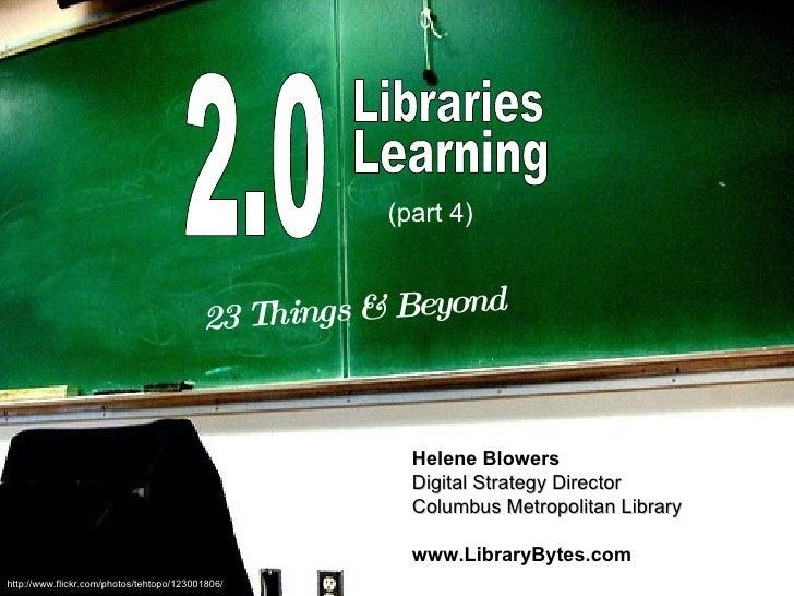 2.0 Libraries Learning 23 Things & Beyond Helene Blowers Digital Strategy Director Columbus Metropolitan Library www.Libra...