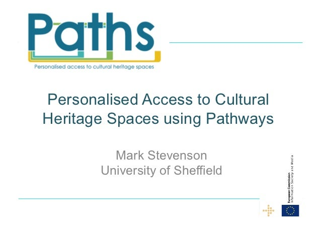 Personalised Access to CulturalHeritage Spaces using Pathways         Mark Stevenson       University of Sheffield