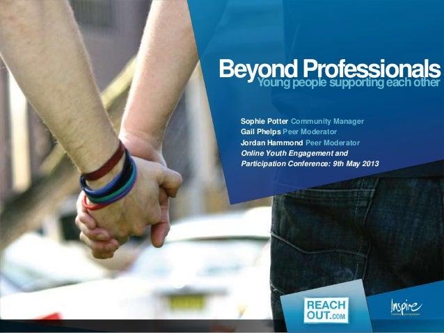 BeyondProfessionalsYoungpeoplesupportingeachotherSophie Potter Community ManagerGail Phelps Peer ModeratorJordan Hammond P...