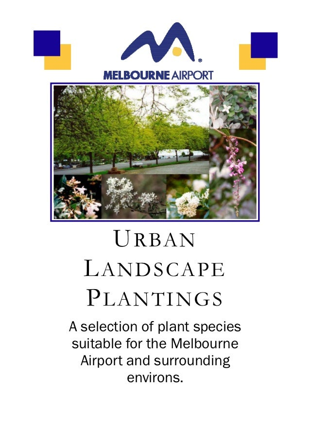U RBAN  L ANDSCAPE  P LANTINGSA selection of plant speciessuitable for the Melbourne  Airport and surrounding          env...