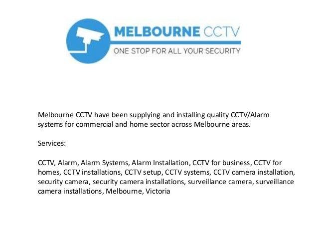 Melbourne CCTV have been supplying and installing quality CCTV/Alarm systems for commercial and home sector across Melbour...