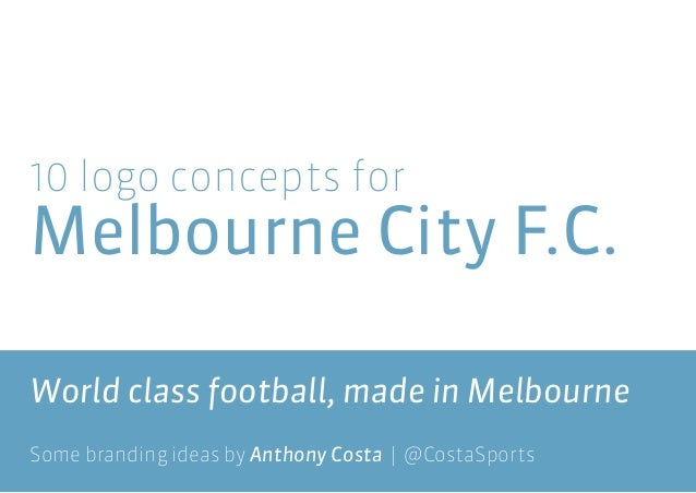 10 logo concepts for  Melbourne City F.C. World class football, made in Melbourne Some branding ideas by Anthony Costa | @...
