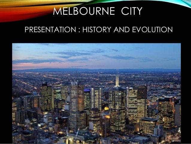 MELBOURNE CITY  PRESENTATION : HISTORY AND EVOLUTION