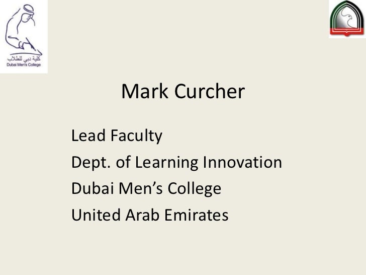 Mark Curcher<br />Lead Faculty<br />Dept. of Learning Innovation<br />Dubai Men's College<br />United Arab Emirates<br />