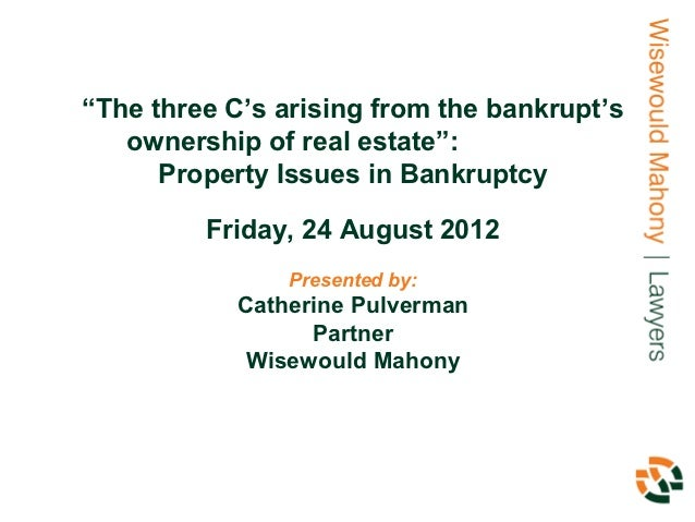 """""""The three C's arising from the bankrupt's   ownership of real estate"""":      Property Issues in Bankruptcy         Friday,..."""