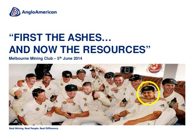 """""""FIRST THE ASHES… AND NOW THE RESOURCES"""" Melbourne Mining Club – 5th June 2014"""