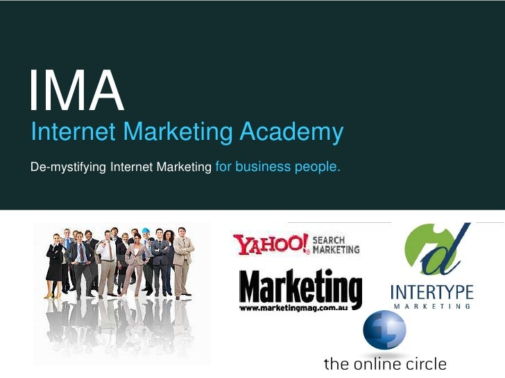 IMA Internet Marketing Academy De-mystifying Internet Marketing for business people.