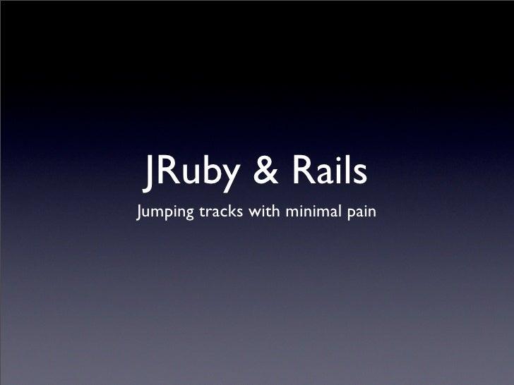 JRuby & Rails Jumping tracks with minimal pain