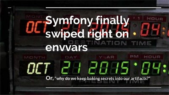 "Or,""why do we keep baking secrets into our artifacts?"" Symfony finally swiped right on envvars"