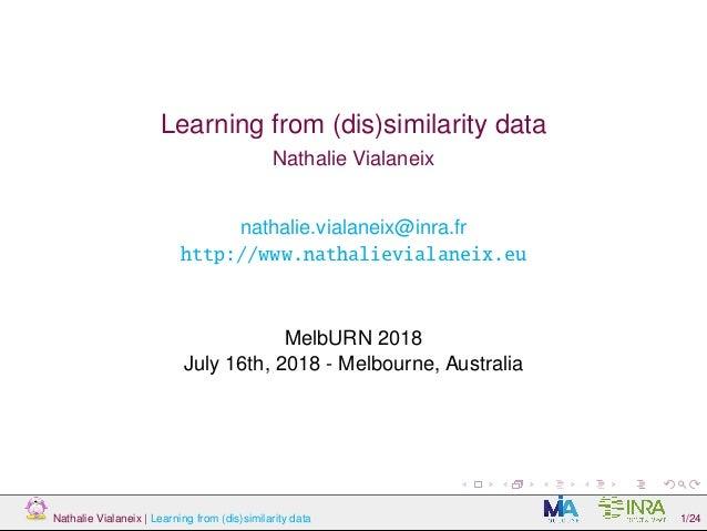 Learning from (dis)similarity data Nathalie Vialaneix nathalie.vialaneix@inra.fr http://www.nathalievialaneix.eu MelbURN 2...