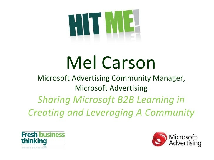 Mel Carson Microsoft Advertising Community Manager, Microsoft Advertising Sharing Microsoft B2B Learning in Creating and L...