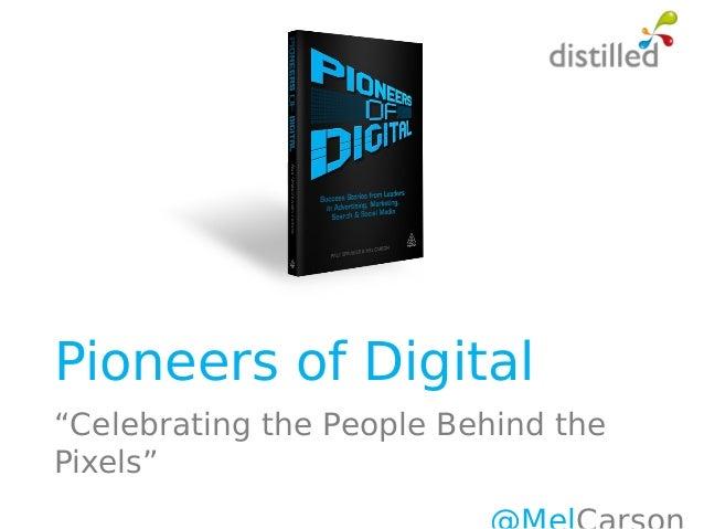 """Pioneers of Digital """"Celebrating the People Behind the Pixels"""""""