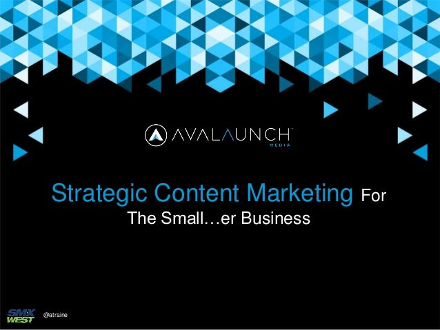 Strategic Content Marketing For The Small…er Business @atraine