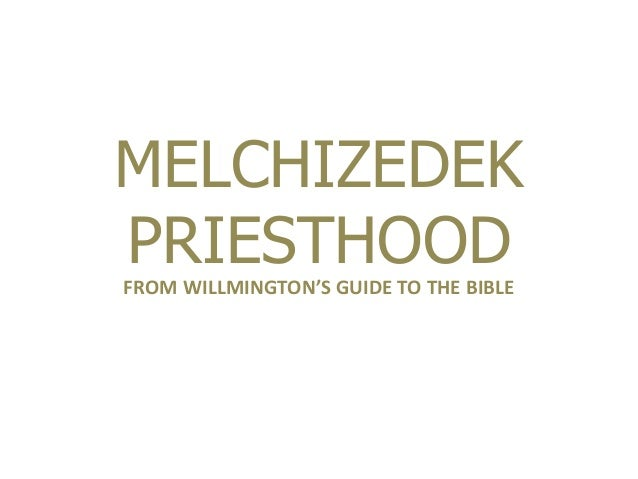 MELCHIZEDEK PRIESTHOODFROM WILLMINGTON'S GUIDE TO THE BIBLE