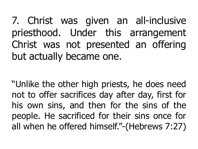 7. Christ was given an all-inclusive priesthood. Under this arrangement Christ was not presented an offering but actually ...
