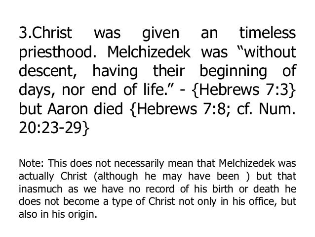 """3.Christ was given an timeless priesthood. Melchizedek was """"without descent, having their beginning of days, nor end of li..."""