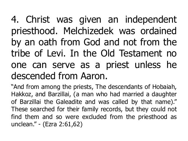 4. Christ was given an independent priesthood. Melchizedek was ordained by an oath from God and not from the tribe of Levi...