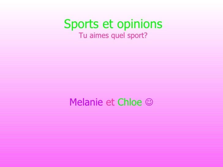 Sports et opinions Tu aimes quel sport? Melanie   et  Chloe   