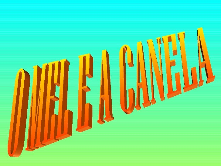 O MEL E A CANELA