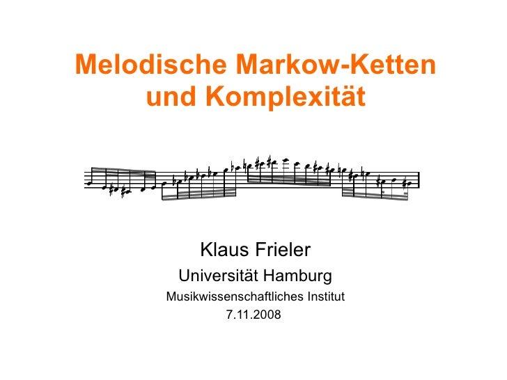 Melodische Markow-Ketten und Komplexität Klaus Frieler Universität Hamburg Musikwissenschaftliches Institut 7.11.2008