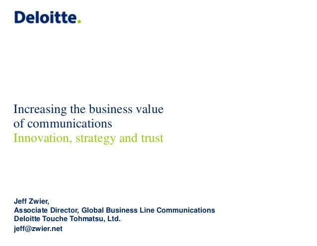 Increasing the business value of communications Innovation, strategy and trust Jeff Zwier, Associate Director, Global Busi...