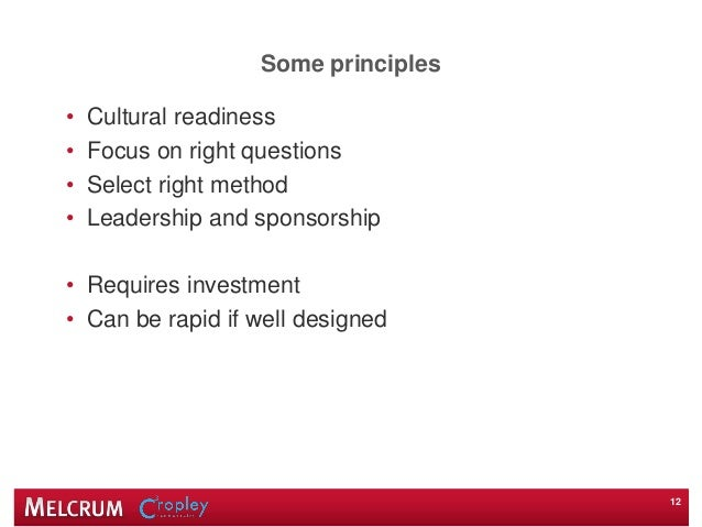 Some principles • Cultural readiness • Focus on right questions • Select right method • Leadership and sponsorship • Requi...